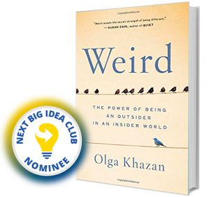 Weird: The Power of Being an Outsider in an Insider World by Olga Khazan Next Big Idea Club Nominee Spring 2020